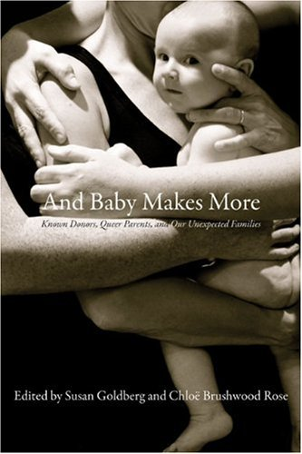 And Baby Makes More: Known Donors, Queer Parents, and Our Unexpected Families 9781897178836