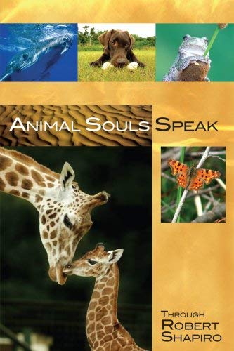 Animal Souls Speak: Through Robert Shapiro 9781891824500