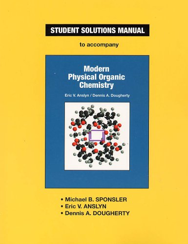 Anslyn & Dougherty's Modern Physical Organic Chemistry Student Solutions Manual 9781891389368