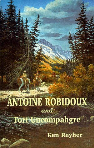 Antoine Robidoux and Fort Uncompahgre 9781890437138