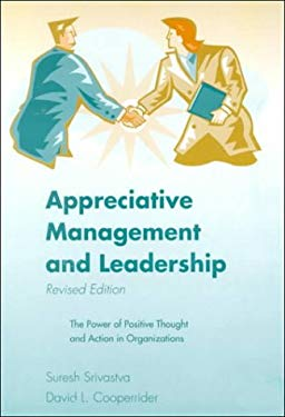 Appreciative Management Leadership: The Power of Positive Thought and Action in Organization