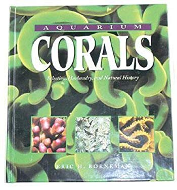 Aquarium Corals: Selection, Husbandry, and Natural History 9781890087470