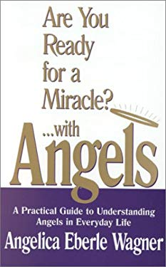 Are You Ready for a Miracle?...with Angels: A Practical Guide to Understanding Angels in Everyday Life 9781896375007