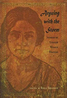 Arguing with the Storm: Stories by Yiddish Women Writers 9781894549639