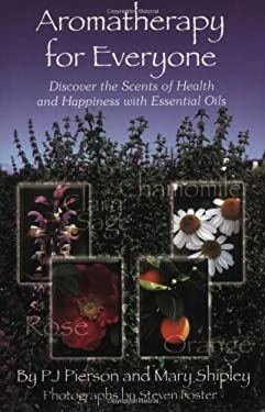 Aromatherapy for Everyone: Discover the Scents of Health and Happiness with Essential Oils 9781890612382