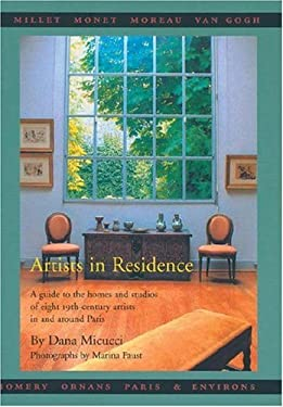 Artists in Residence: A Guide to the Homes and Studios of Eight 19th-Century Artist in and Around Paris 9781892145000