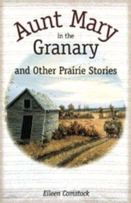 Aunt Mary in the Granary: And Other Prairie Stories 9781894004541
