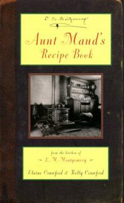 Aunt Maud's Recipe Book: From the Kitchen of L.M. Montgomery 9781896867014