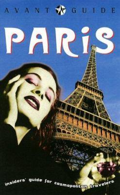 Avant-Guide Paris: Insiders' Guide for Cosmopolitan Travelers 9781891603068