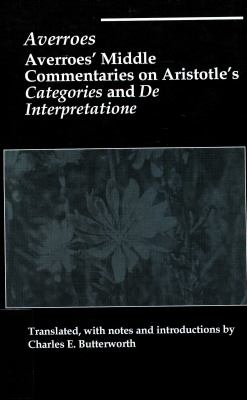 Averroes' Middle Commentaries on Aristotles Categories and de Interpretatione 9781890318017