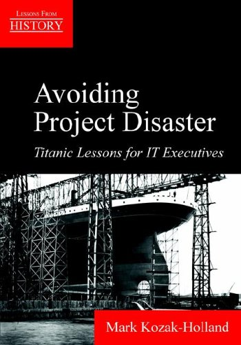 Avoiding Project Disaster: Titanic Lessons for It Executives 9781895186734