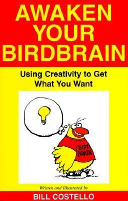 Awaken Your Birdbrain: Using Creativity to Get What You Want 9781891905346