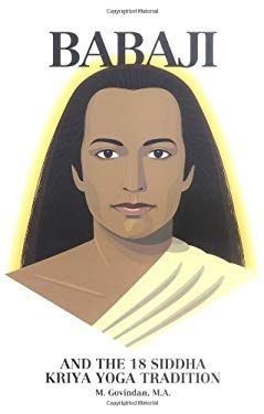 Babaji and the 18 Siddha Kriya Yoga Tradition 9781895383003