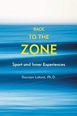 Back to the Zone: Sport and Inner Experiences 9781891369995