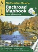 Backroad Mapbook Northeastern Ontairo: Outdoor Recreation Guide 9781894556897
