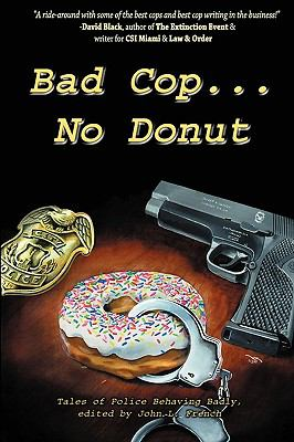 Bad Cop, No Donut: Tales of Police Behaving Badly 9781890096458