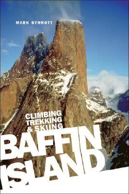 Baffin Island: Climbing Trekking & Skiing 9781894765985
