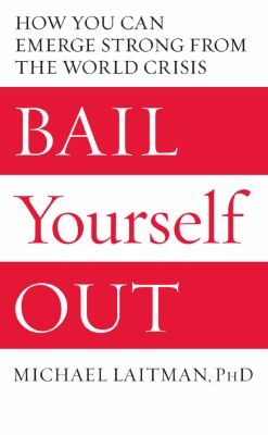 Bail Yourself Out: How You Can Emerge Strong from the World Crisis 9781897448274