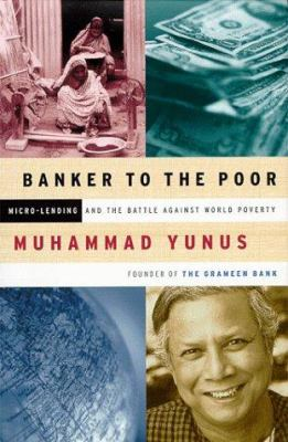 Banker to the Poor: Micro-Lending and the Battle Against World Poverty 9781891620119