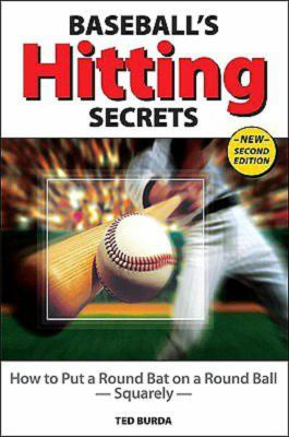 Baseball's Hitting Secrets: How to Put a Round Bat on a Round Ball--Squarely 9781892495648