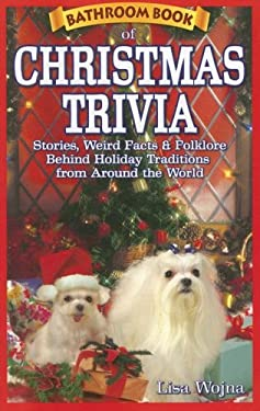 Bathroom Book of Christmas Trivia: Stories, Weird Facts & Folklore Behind Holiday Traditions from Around the World 9781897278147