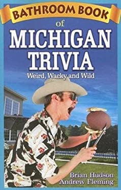 Bathroom Book of Michigan Trivia: Weird, Wacky and Wild 9781897278321