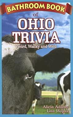 Bathroom Book of Ohio Trivia: Weird, Wacky and Wild 9781897278314