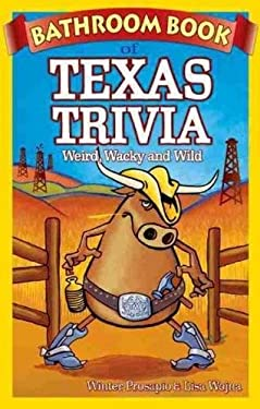 Bathroom Book of Texas Trivia: Weird, Wacky and Wild 9781897278307