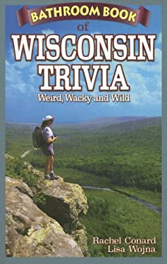 Bathroom Book of Wisconsin Trivia: Weird, Wacky and Wild 9781897278345