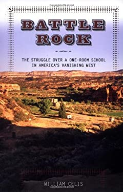 Battle Rock: The Struggle Over a One-Room School in America's Vanishing West 9781891620669