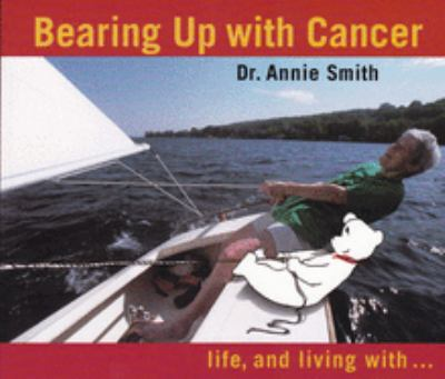 Bearing Up with Cancer: Life, and Living With... 9781896764801