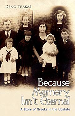 Because Memory Isn't Eternal: A Story of Greeks in Upstate South Carolina 9781891885730