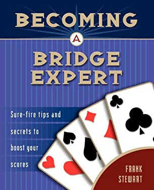 Becoming a Bridge Expert: Sure-Fire Tips and Secrets to Boost Your Scores 9781894154277