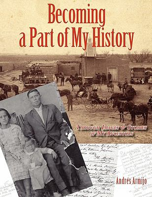 Becoming a Part of My History: Through Images & Stories of My Ancestors 9781890689759