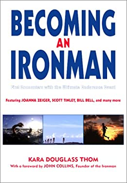 Becoming an Ironman: First Encounters with the Ultimate Endurance Race 9781891369247