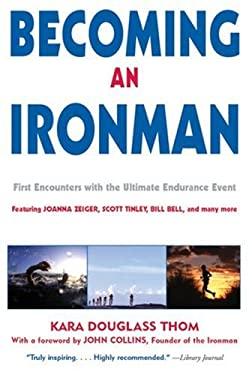 Becoming an Ironman: First Encounters with the Ultimate Endurance Event 9781891369315