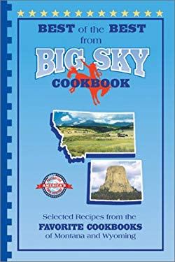 Best of the Best from Big Sky Cookbook: Selected Recipes from the Favorite Cookbooks of Montana and Wyoming 9781893062436