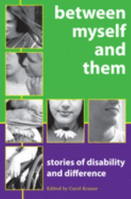 Between Myself and Them: Stories of Disability and Difference 9781896764993