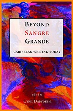 Beyond Sangre Grande: Caribbean Writing Today 9781894770668