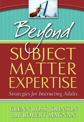 Beyond Subject Matter Expertise: Strategies for Instructing Adults 9781891859786