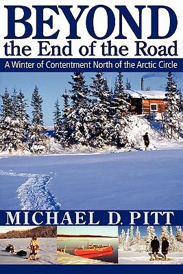 Beyond the End of the Road: A Winter of Contentment North of the Arctic Circle 9781897435366