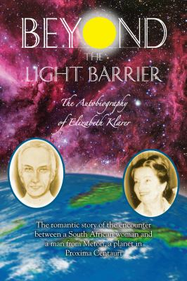 Beyond the Light Barrier: The Autobiography of Elizabeth Klarer 9781891824777