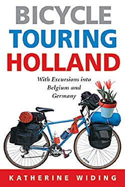 Bicycle Touring Holland: With Excursions Into Belgium and Germany 9781892495464
