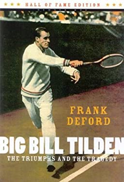 Big Bill Tilden: The Triumphs and the Tragedy 9781894963244
