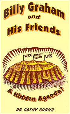 Billy Graham and His Friends: A Hidden Agenda? 9781891117176