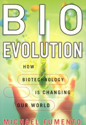 BioEvolution: How Biotechnology Is Changing Our World 9781893554757