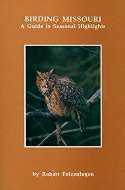 Birding Missouri: A Guide to Seasonal Highlights 9781893111028