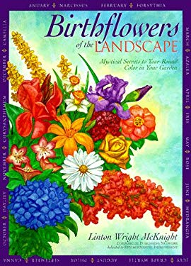 Birthflowers of the Landscape: Mystical Secrets to Year-Round Color in Your Garden 9781891401091
