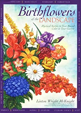 Birthflowers of the Landscape: Mystic Secrets to Year-Round Color in Your Garden 9781891401107