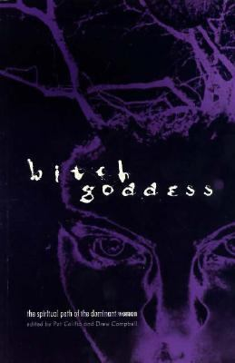 Bitch Goddess: The Spiritual Path of the Dominant Woman